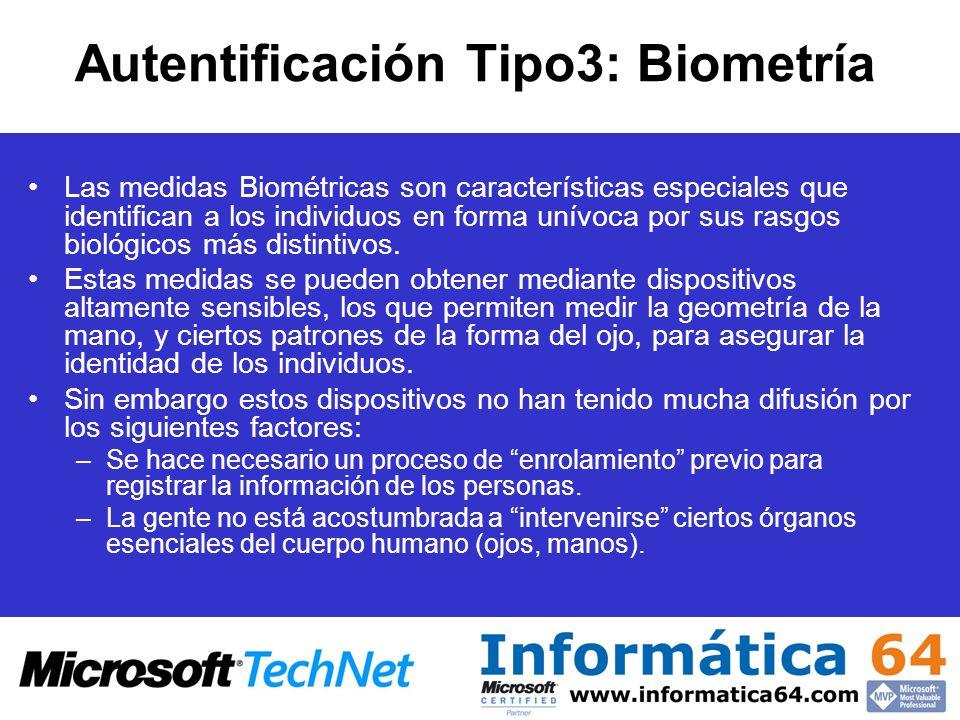 Autentificación Tipo3: Biometría Las medidas Biométricas son características especiales que identifican a los individuos en forma unívoca por sus rasg