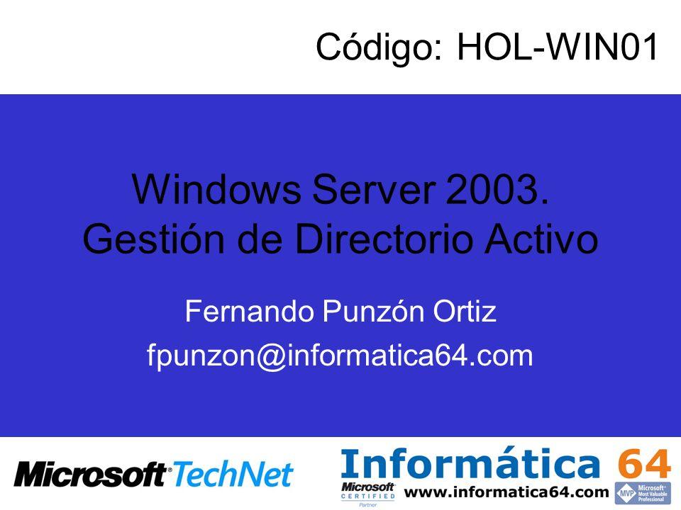 Windows Server 2003. Gestión de Directorio Activo Fernando Punzón Ortiz fpunzon@informatica64.com Código: HOL-WIN01