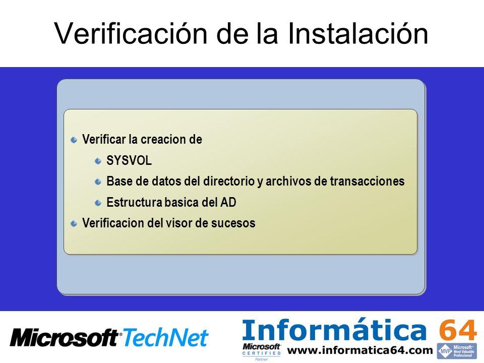 Verificación de la Instalación Verificar la creacion de SYSVOL Base de datos del directorio y archivos de transacciones Estructura basica del AD Verif