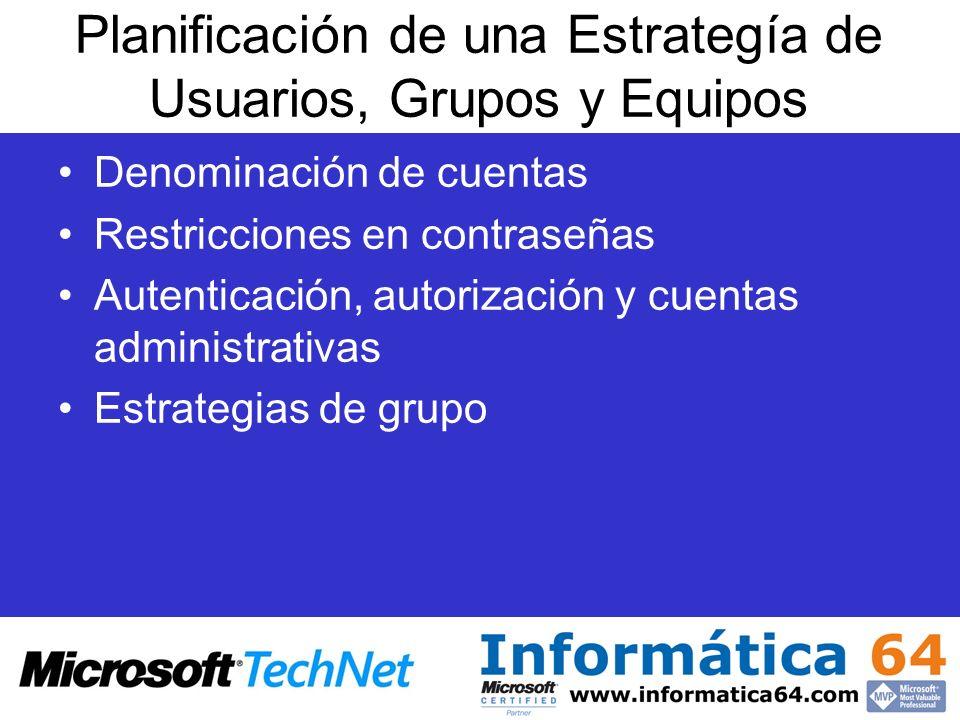 Planificación de una Estrategía de Usuarios, Grupos y Equipos Denominación de cuentas Restricciones en contraseñas Autenticación, autorización y cuent