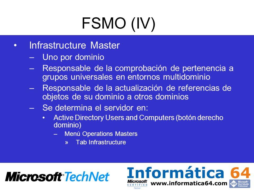 FSMO (IV) Infrastructure Master –Uno por dominio –Responsable de la comprobación de pertenencia a grupos universales en entornos multidominio –Respons