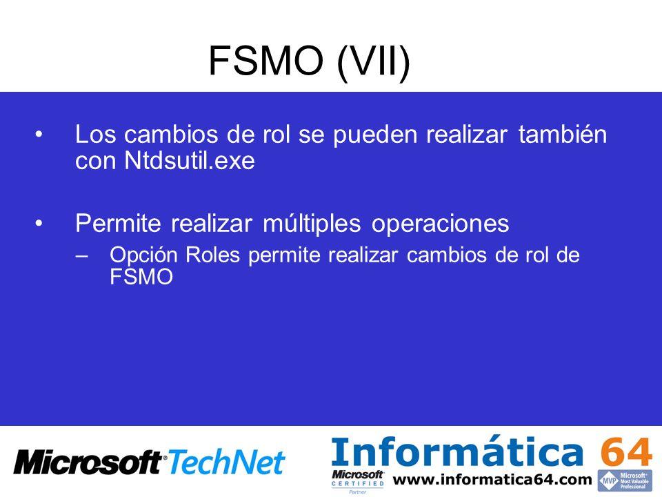 FSMO (VII) Los cambios de rol se pueden realizar también con Ntdsutil.exe Permite realizar múltiples operaciones –Opción Roles permite realizar cambio