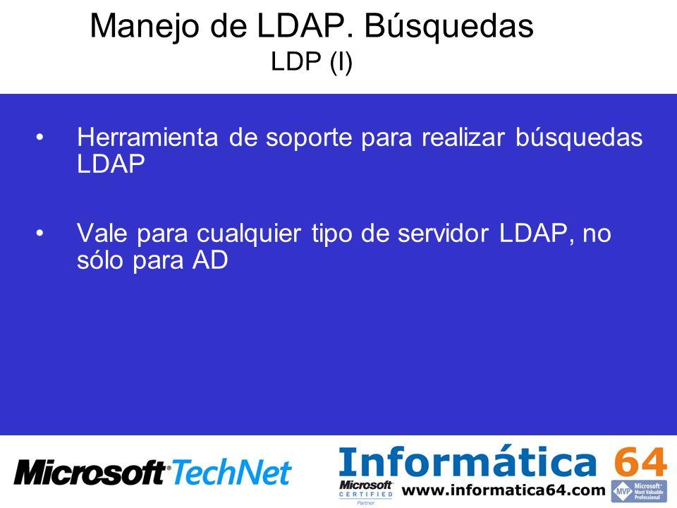 Manejo de LDAP. Búsquedas LDP (I) Herramienta de soporte para realizar búsquedas LDAP Vale para cualquier tipo de servidor LDAP, no sólo para AD