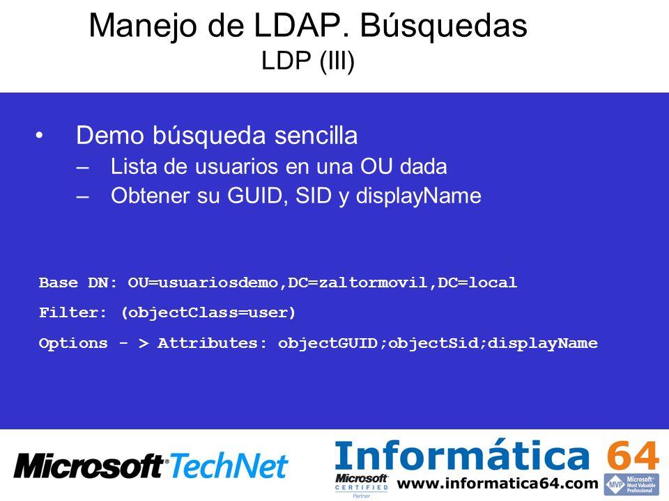 Manejo de LDAP. Búsquedas LDP (III) Demo búsqueda sencilla –Lista de usuarios en una OU dada –Obtener su GUID, SID y displayName Base DN: OU=usuariosd