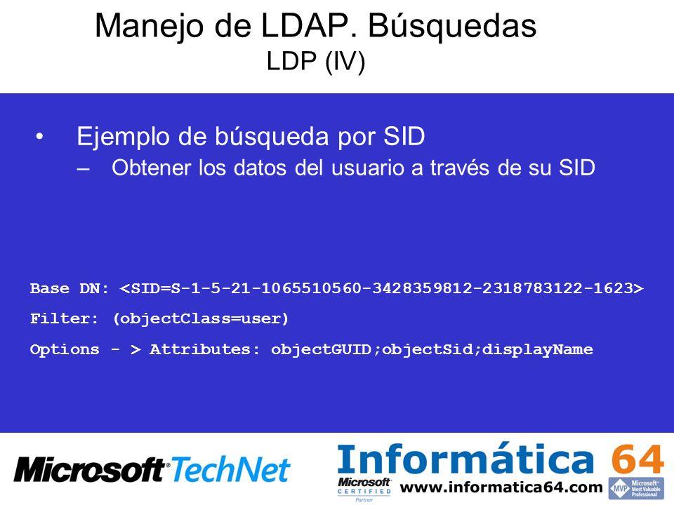 Manejo de LDAP. Búsquedas LDP (IV) Ejemplo de búsqueda por SID –Obtener los datos del usuario a través de su SID Base DN: Filter: (objectClass=user) O