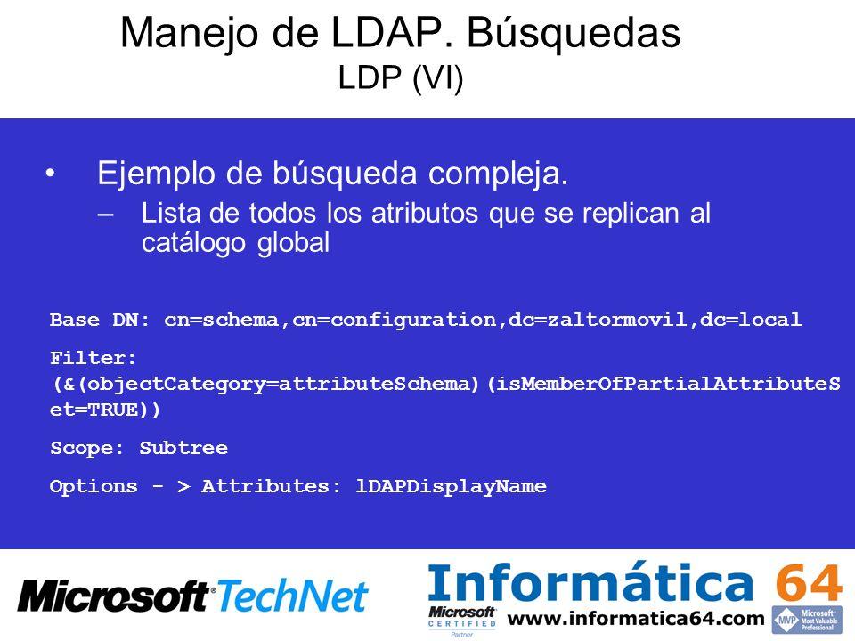 Manejo de LDAP. Búsquedas LDP (VI) Ejemplo de búsqueda compleja. –Lista de todos los atributos que se replican al catálogo global Base DN: cn=schema,c