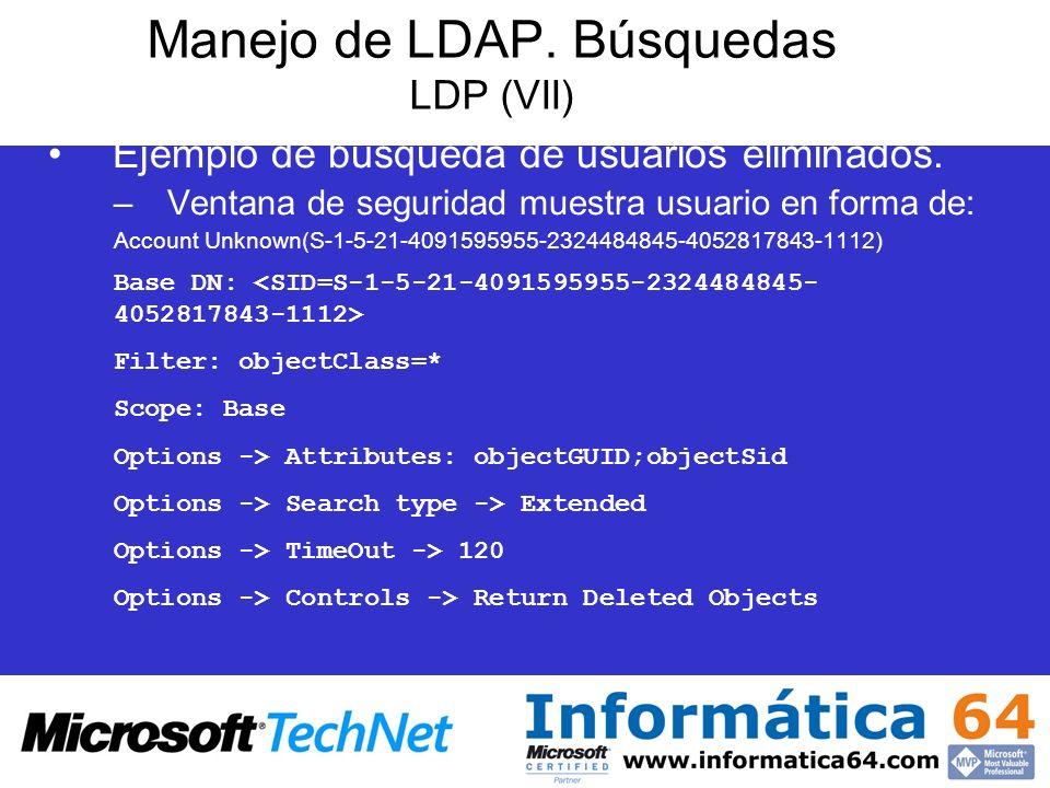 Manejo de LDAP. Búsquedas LDP (VII) Ejemplo de búsqueda de usuarios eliminados. –Ventana de seguridad muestra usuario en forma de: Account Unknown(S-1