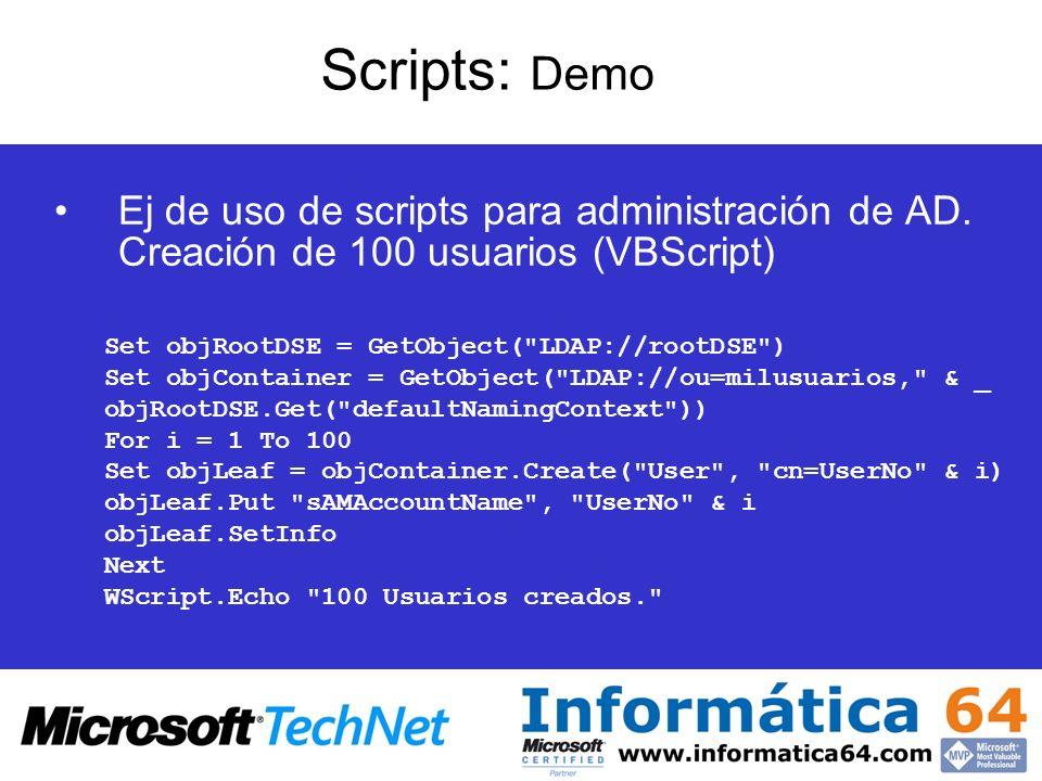 Scripts: Demo Ej de uso de scripts para administración de AD. Creación de 100 usuarios (VBScript) Set objRootDSE = GetObject(