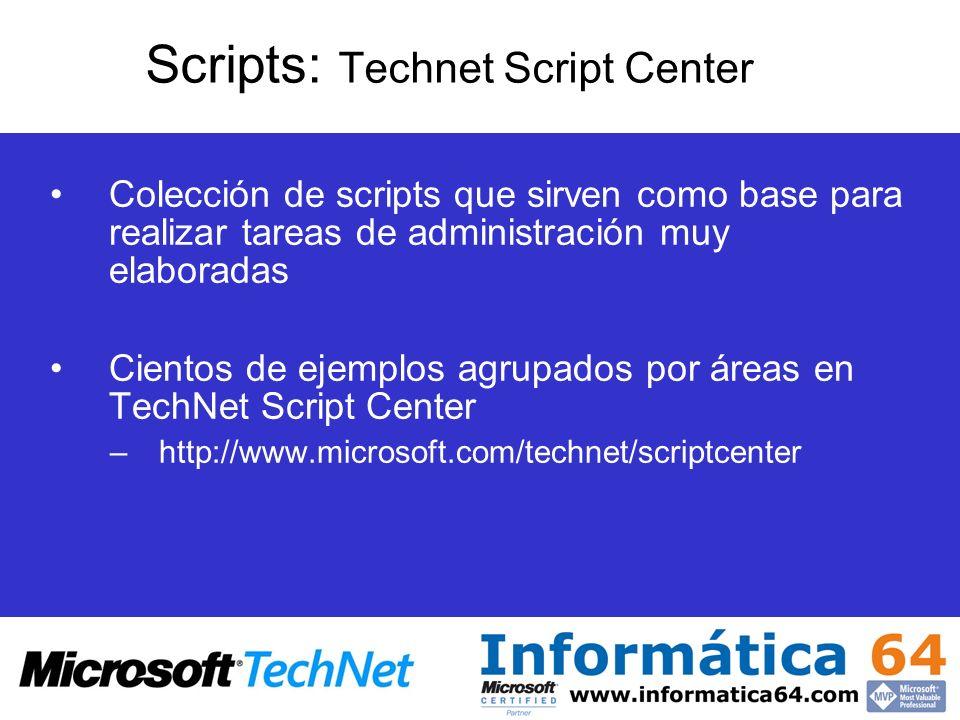 Scripts: Technet Script Center Colección de scripts que sirven como base para realizar tareas de administración muy elaboradas Cientos de ejemplos agr