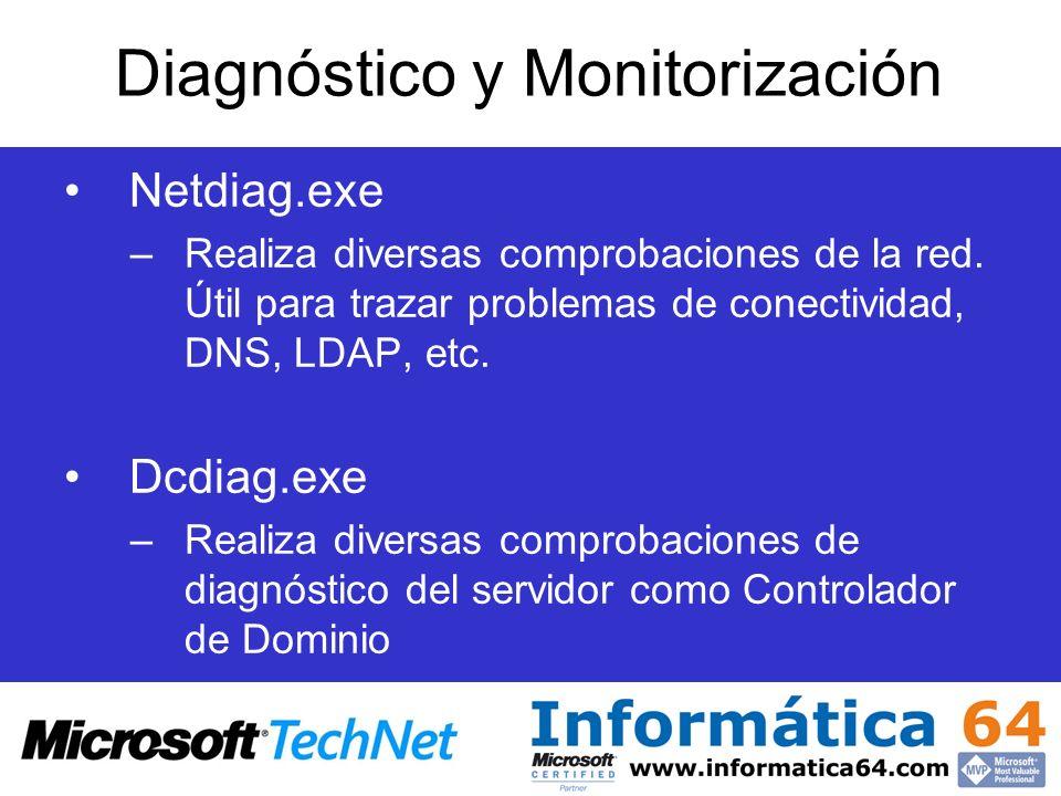 Netdiag.exe –Realiza diversas comprobaciones de la red. Útil para trazar problemas de conectividad, DNS, LDAP, etc. Dcdiag.exe –Realiza diversas compr