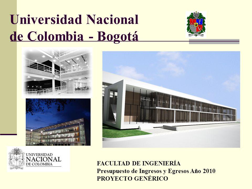 Universidad Nacional de Colombia - Bogotá FACULTAD DE INGENIERÍA Presupuesto de Ingresos y Egresos Año 2010 PROYECTO GENÉRICO