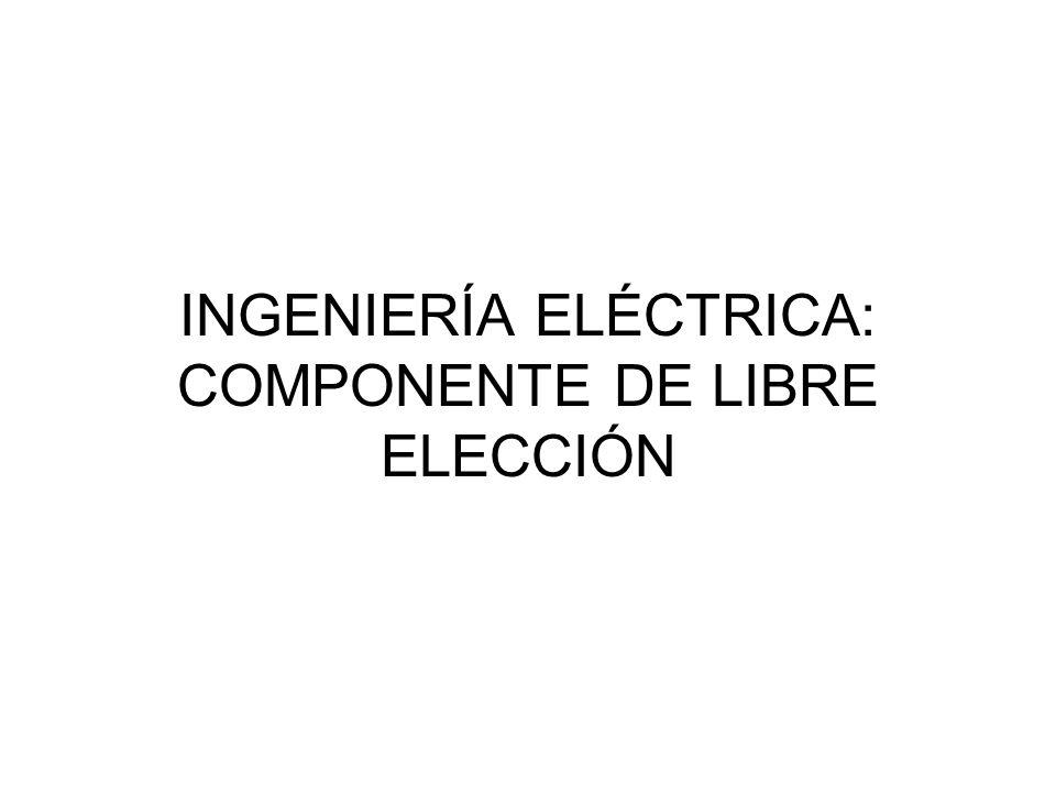 INGENIERÍA ELÉCTRICA: COMPONENTE DE LIBRE ELECCIÓN
