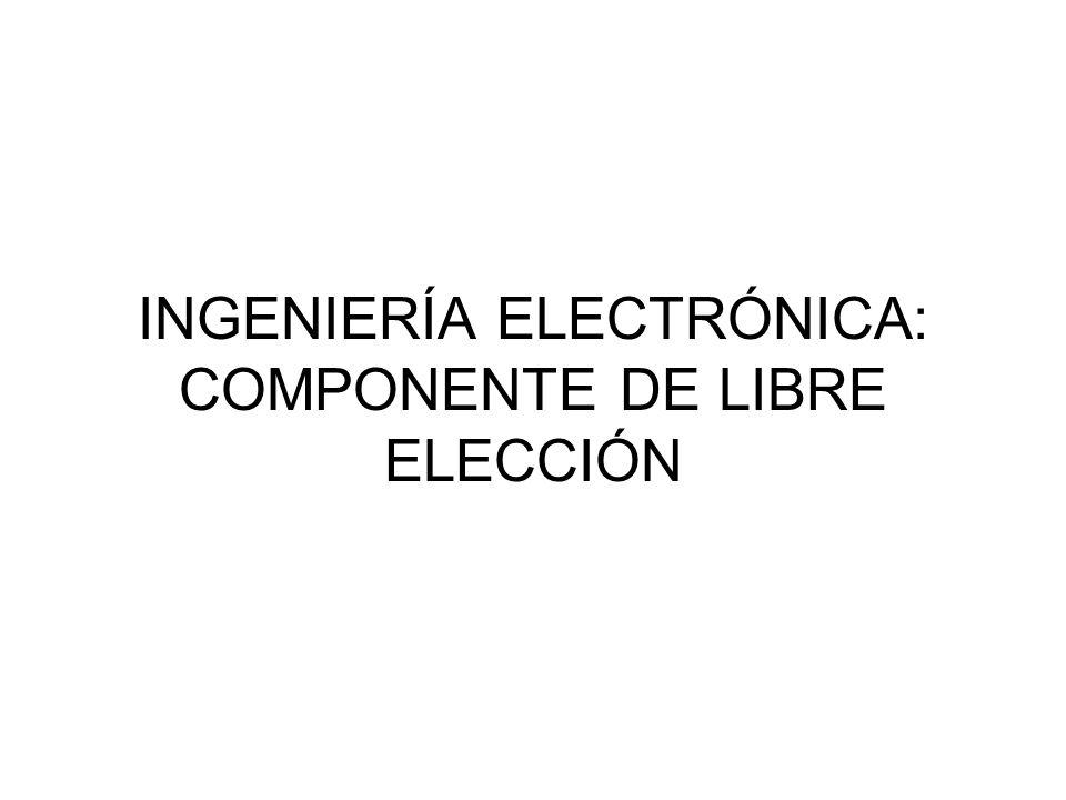INGENIERÍA ELECTRÓNICA: COMPONENTE DE LIBRE ELECCIÓN
