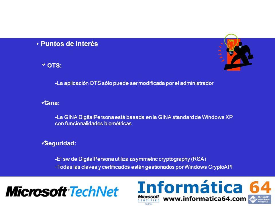 OTS: -La aplicación OTS sólo puede ser modificada por el administrador Gina: -La GINA DigitalPersona está basada en la GINA standard de Windows XP con