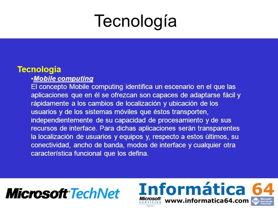 Tecnología Mobile computing El concepto Mobile computing identifica un escenario en el que las aplicaciones que en él se ofrezcan son capaces de adapt