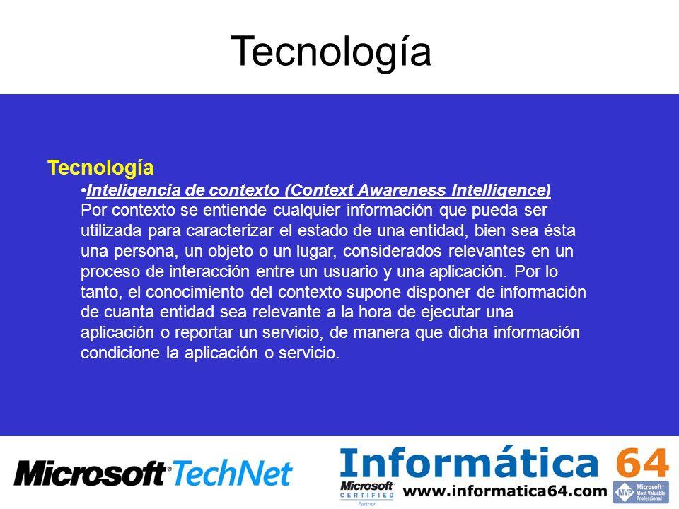 Inteligencia de contexto (Context Awareness Intelligence) Por contexto se entiende cualquier información que pueda ser utilizada para caracterizar el