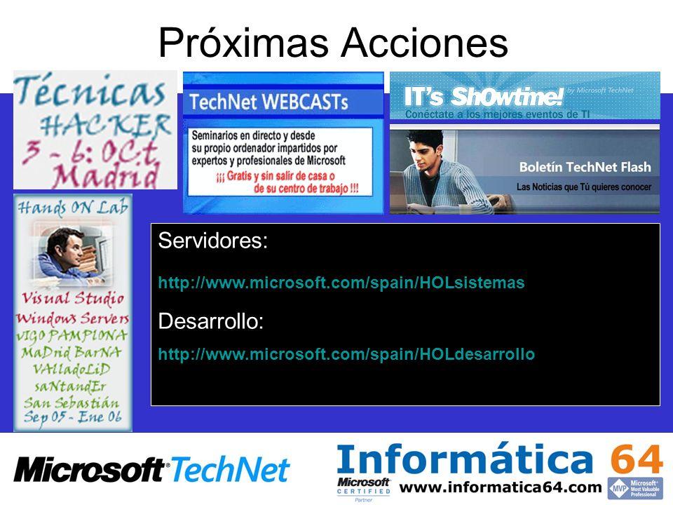 Próximas Acciones Servidores: http://www.microsoft.com/spain/HOLsistemas Desarrollo: http://www.microsoft.com/spain/HOLdesarrollo