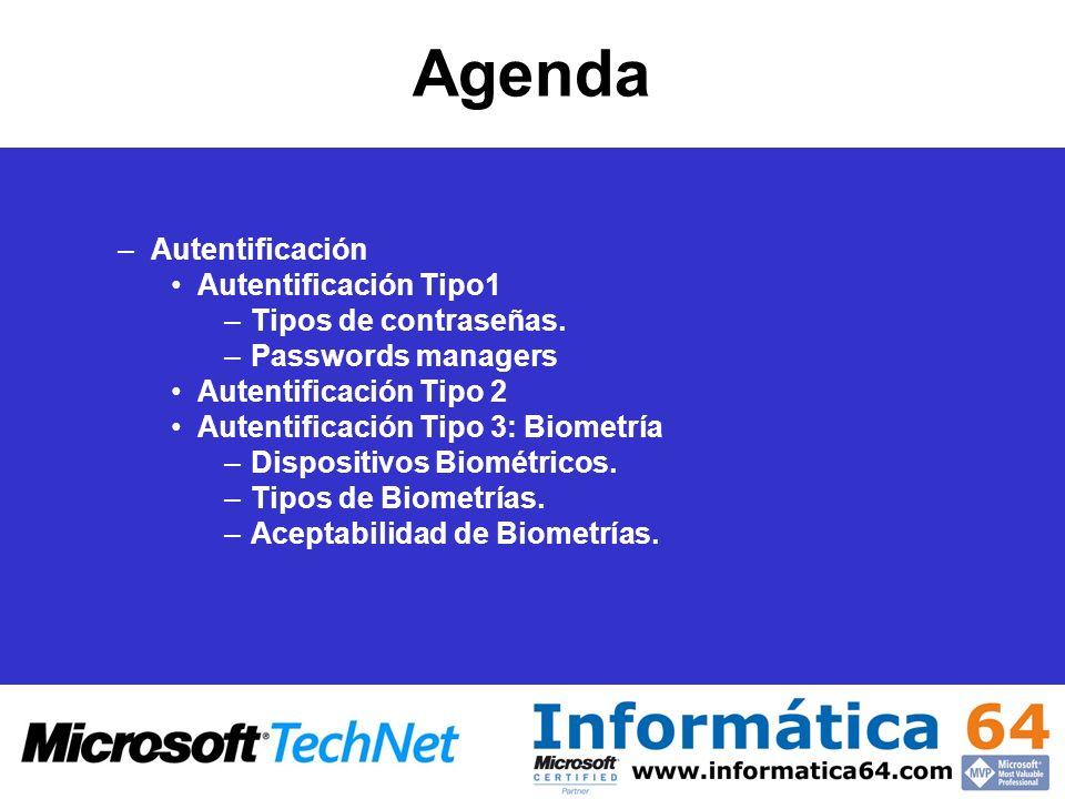 Agenda –Autentificación Autentificación Tipo1 –Tipos de contraseñas. –Passwords managers Autentificación Tipo 2 Autentificación Tipo 3: Biometría –Dis