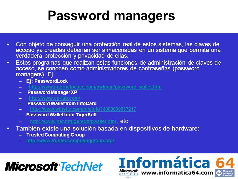 Password managers Con objeto de conseguir una protección real de estos sistemas, las claves de acceso ya creadas deberían ser almacenadas en un sistem