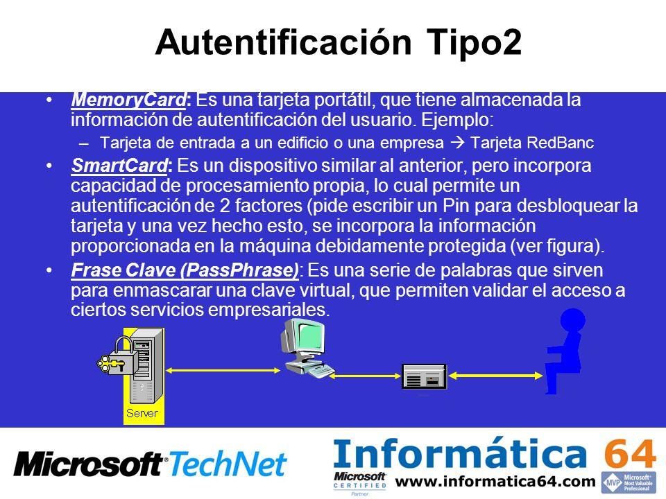 Autentificación Tipo2 MemoryCard: Es una tarjeta portátil, que tiene almacenada la información de autentificación del usuario. Ejemplo: –Tarjeta de en