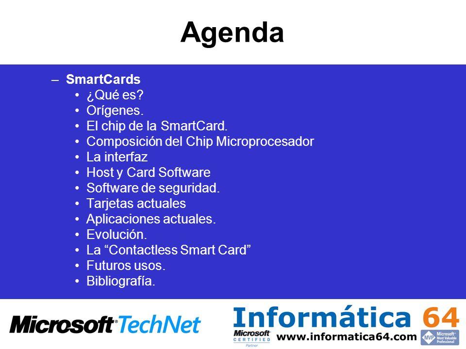 Agenda –SmartCards ¿Qué es? Orígenes. El chip de la SmartCard. Composición del Chip Microprocesador La interfaz Host y Card Software Software de segur