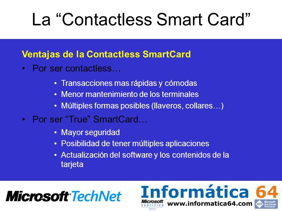 La Contactless Smart Card Ventajas de la Contactless SmartCard Transacciones mas rápidas y cómodas Menor mantenimiento de los terminales Múltiples for