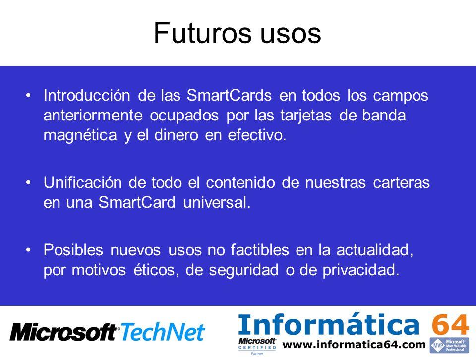 Futuros usos Introducción de las SmartCards en todos los campos anteriormente ocupados por las tarjetas de banda magnética y el dinero en efectivo. Un
