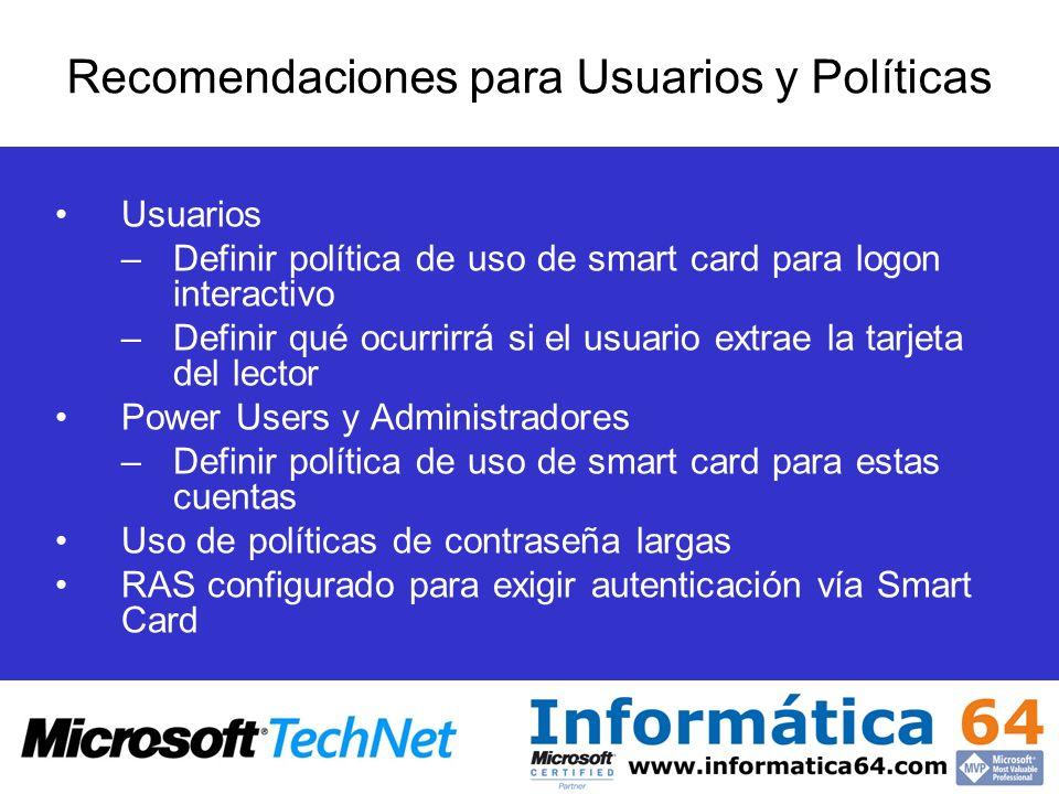 Recomendaciones para Usuarios y Políticas Usuarios –Definir política de uso de smart card para logon interactivo –Definir qué ocurrirrá si el usuario