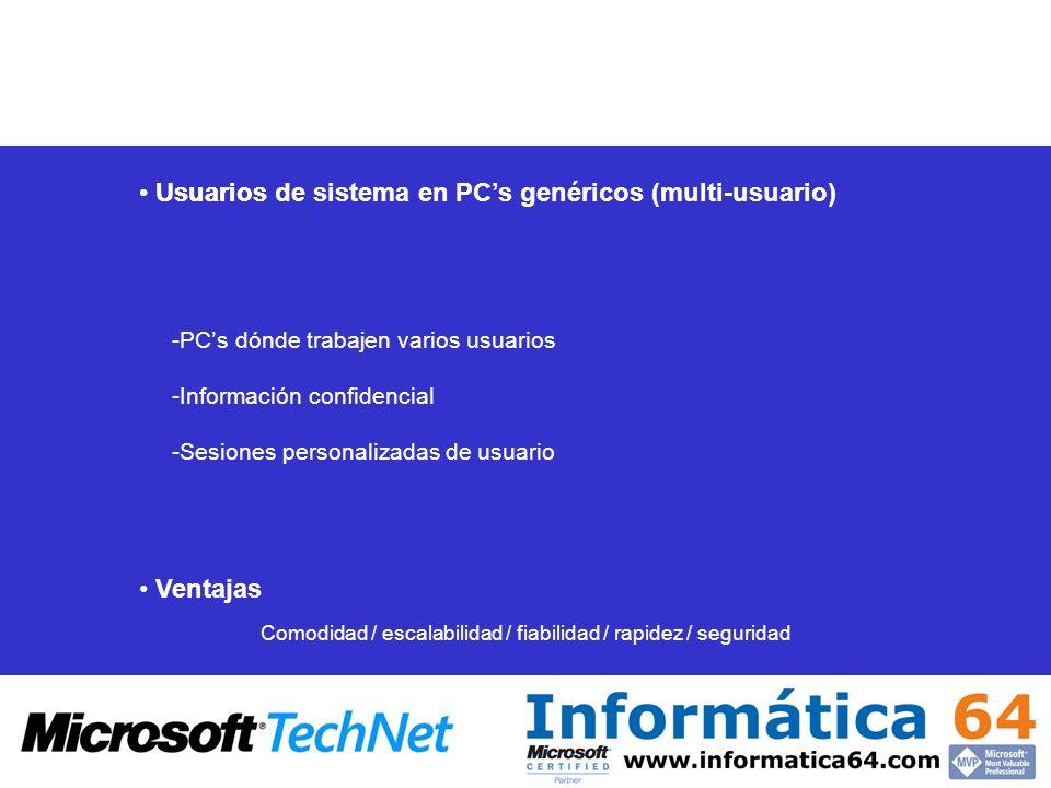 Usuarios Comodidad / escalabilidad / fiabilidad / rapidez / seguridad Ventajas -PCs dónde trabajen varios usuarios -Información confidencial -Sesiones