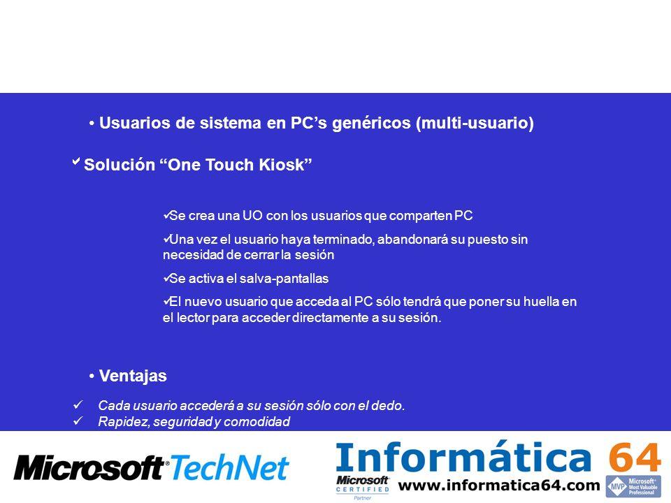 Solución One Touch Kiosk Se crea una UO con los usuarios que comparten PC Una vez el usuario haya terminado, abandonará su puesto sin necesidad de cer