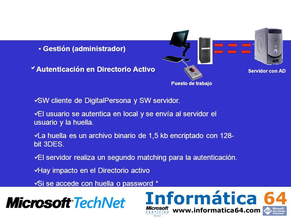 Gestión (administrador) Autenticación en Directorio Activo SW cliente de DigitalPersona y SW servidor. El usuario se autentica en local y se envía al