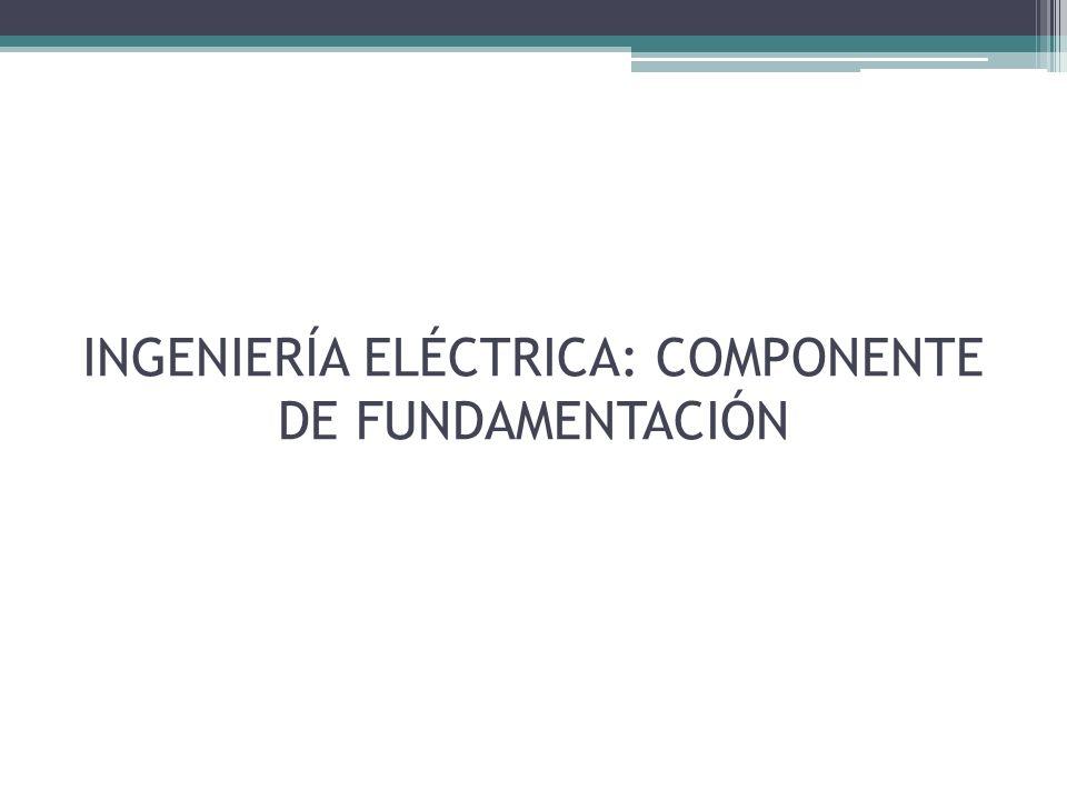 INGENIERÍA ELÉCTRICA: COMPONENTE DE FUNDAMENTACIÓN