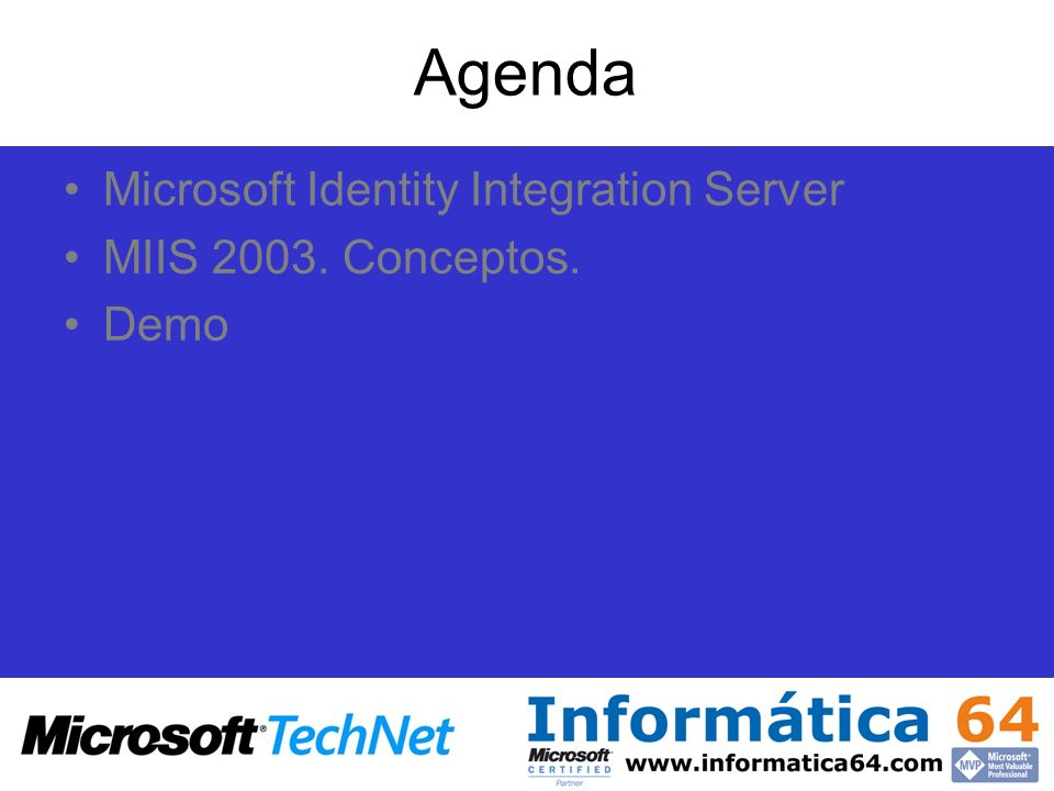 Agenda Microsoft Identity Integration Server MIIS 2003. Conceptos. Demo