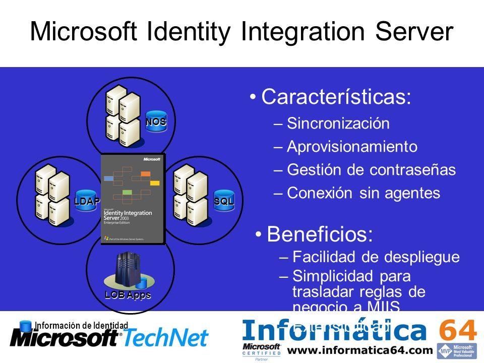 Microsoft Identity Integration Server Información de Identidad LDAPSQL Características: –Sincronización –Aprovisionamiento –Gestión de contraseñas –Co