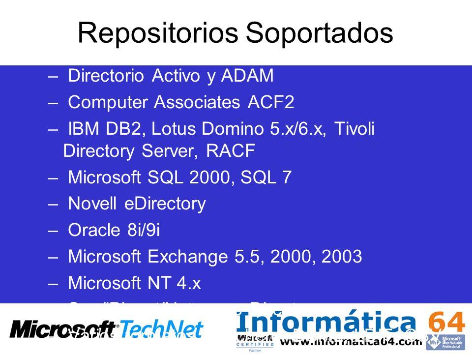 Repositorios Soportados – Directorio Activo y ADAM – Computer Associates ACF2 – IBM DB2, Lotus Domino 5.x/6.x, Tivoli Directory Server, RACF – Microso
