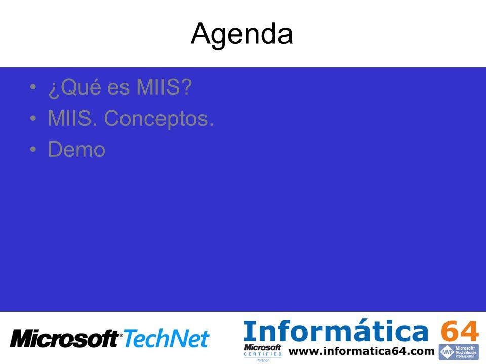 Agenda ¿Qué es MIIS? MIIS. Conceptos. Demo