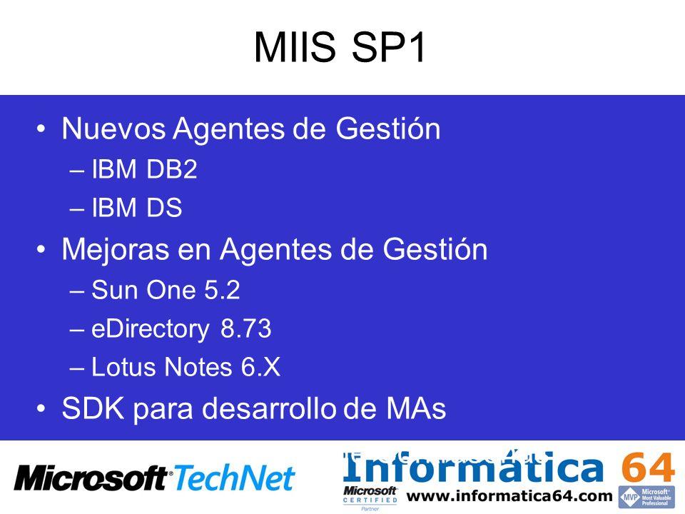 MIIS SP1 Nuevos Agentes de Gestión –IBM DB2 –IBM DS Mejoras en Agentes de Gestión –Sun One 5.2 –eDirectory 8.73 –Lotus Notes 6.X SDK para desarrollo d