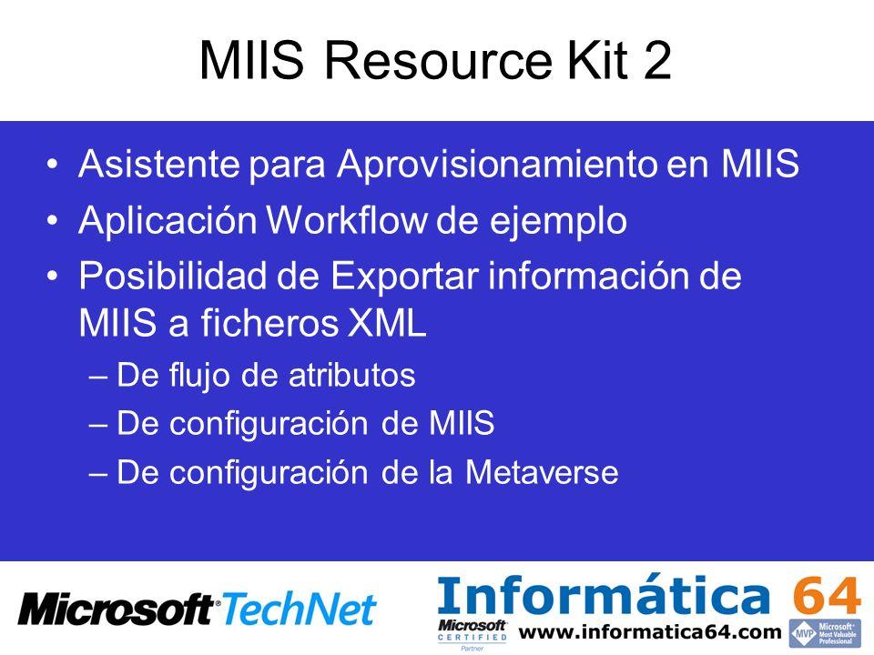 MIIS Resource Kit 2 Asistente para Aprovisionamiento en MIIS Aplicación Workflow de ejemplo Posibilidad de Exportar información de MIIS a ficheros XML