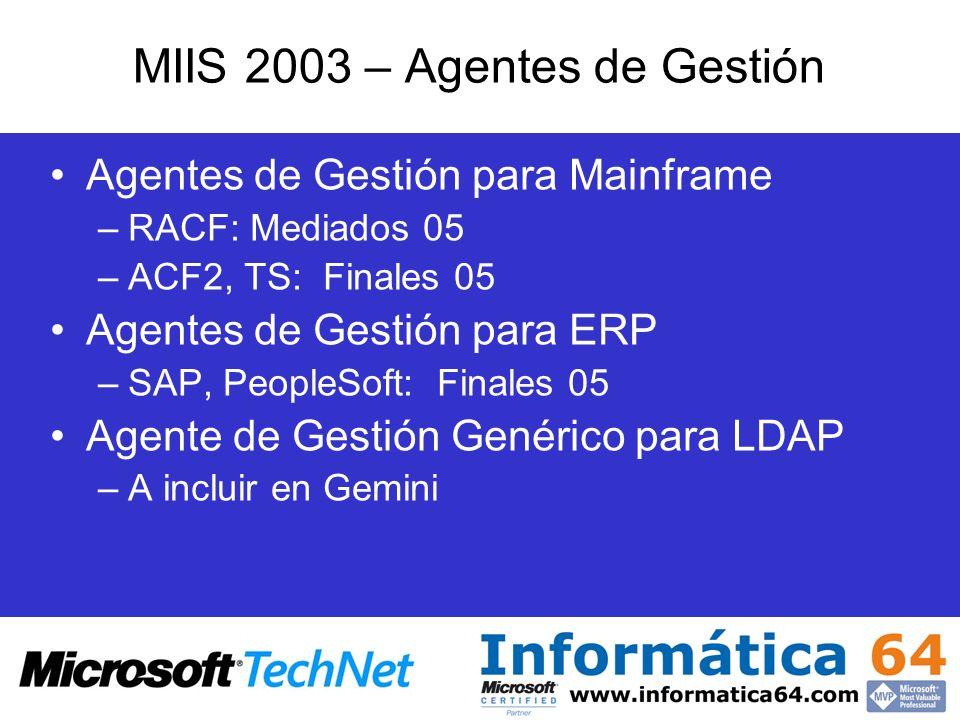 MIIS 2003 – Agentes de Gestión Agentes de Gestión para Mainframe –RACF: Mediados 05 –ACF2, TS: Finales 05 Agentes de Gestión para ERP –SAP, PeopleSoft