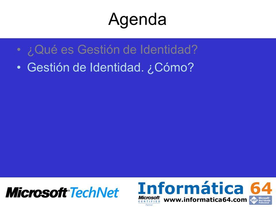 Agenda ¿Qué es Gestión de Identidad? Gestión de Identidad. ¿Cómo?