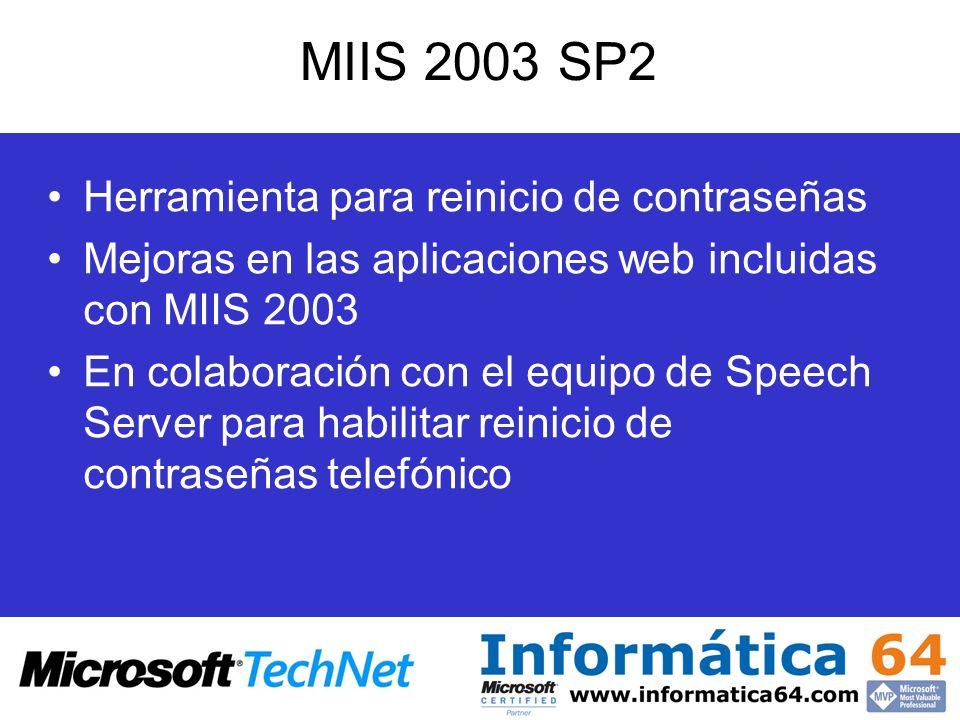 MIIS 2003 SP2 Herramienta para reinicio de contraseñas Mejoras en las aplicaciones web incluidas con MIIS 2003 En colaboración con el equipo de Speech