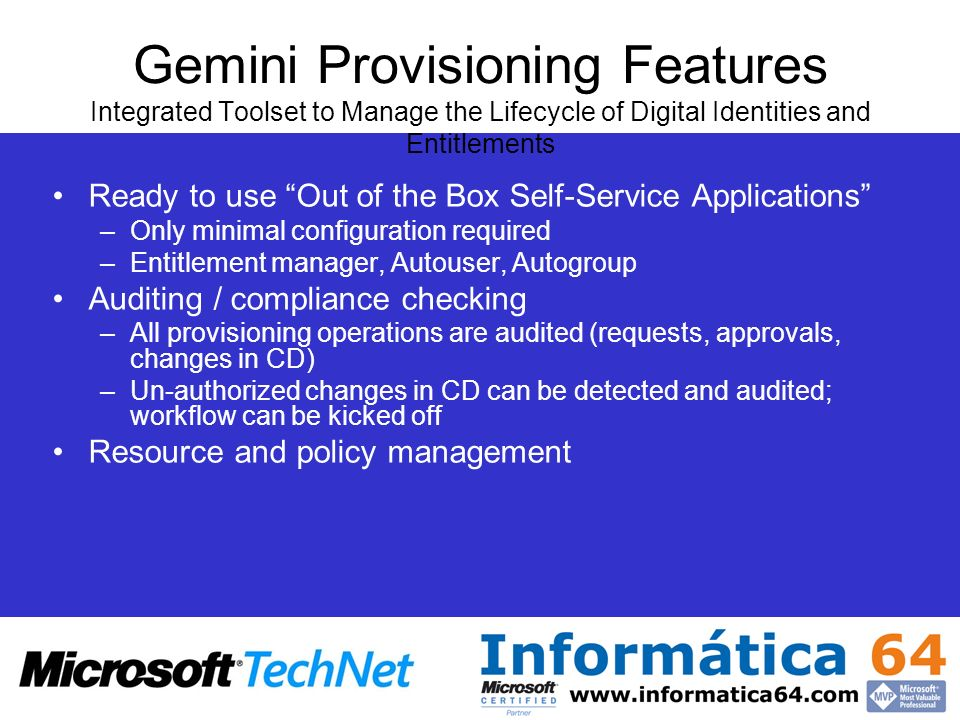 Gemini Provisioning Features Integrated Toolset to Manage the Lifecycle of Digital Identities and Entitlements Ready to use Out of the Box Self-Servic