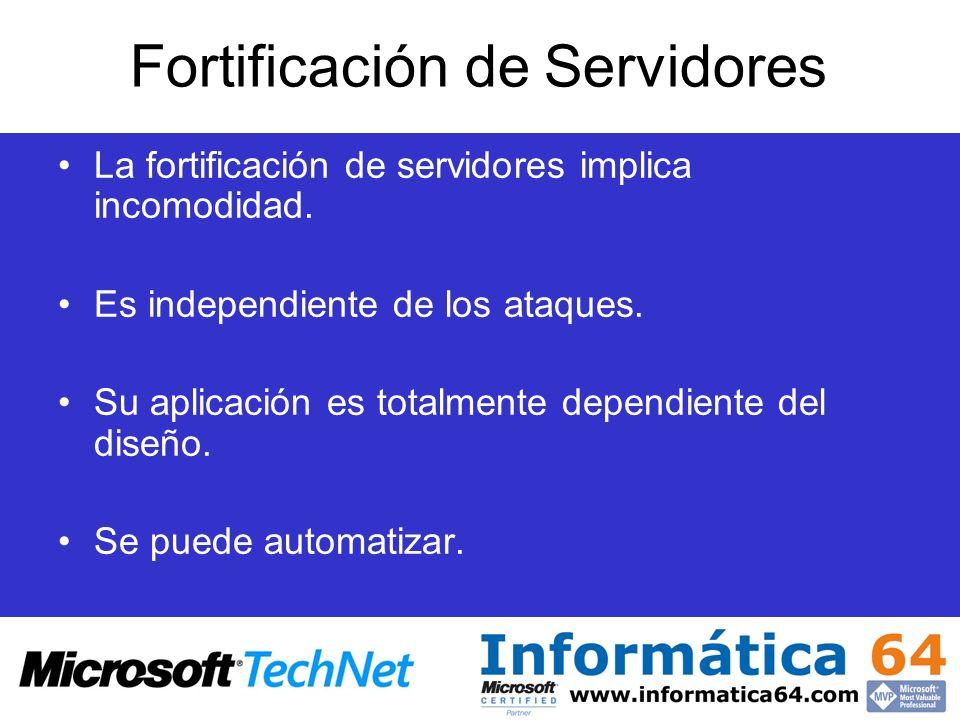 Fortificación de Servidores La fortificación de servidores implica incomodidad. Es independiente de los ataques. Su aplicación es totalmente dependien