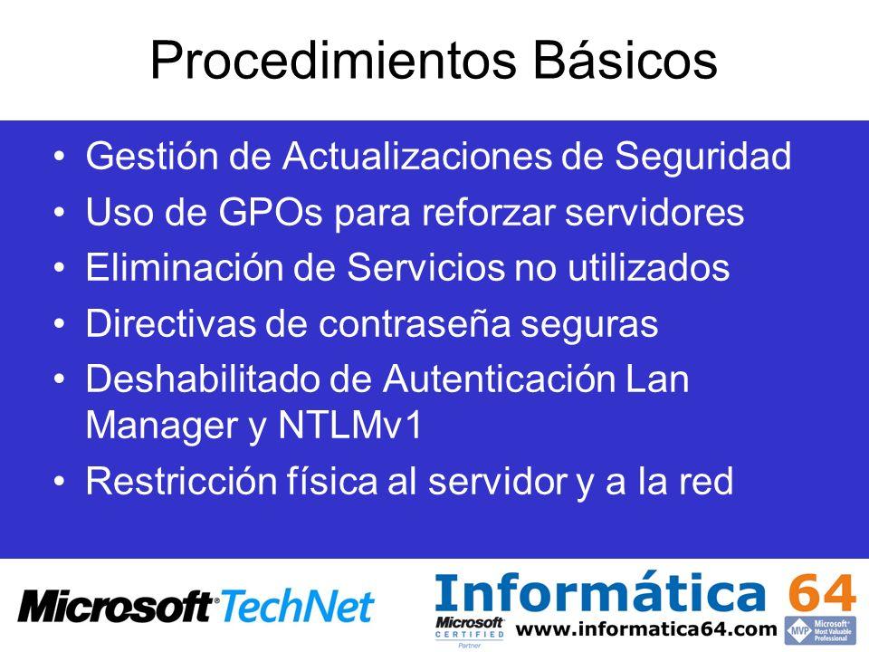 Procedimientos Básicos Gestión de Actualizaciones de Seguridad Uso de GPOs para reforzar servidores Eliminación de Servicios no utilizados Directivas