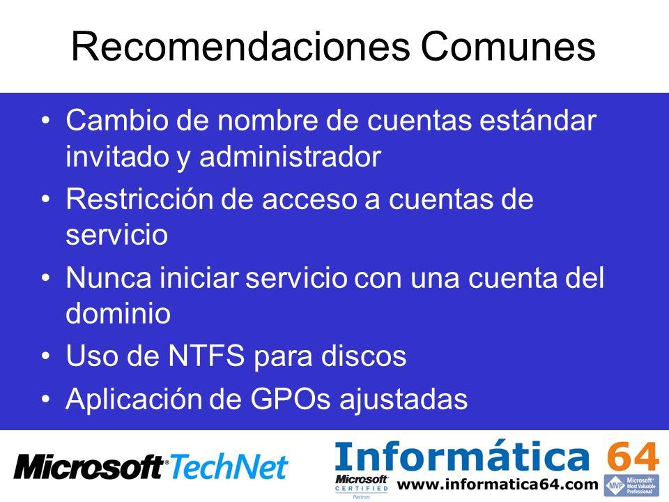 Recomendaciones Comunes Cambio de nombre de cuentas estándar invitado y administrador Restricción de acceso a cuentas de servicio Nunca iniciar servic