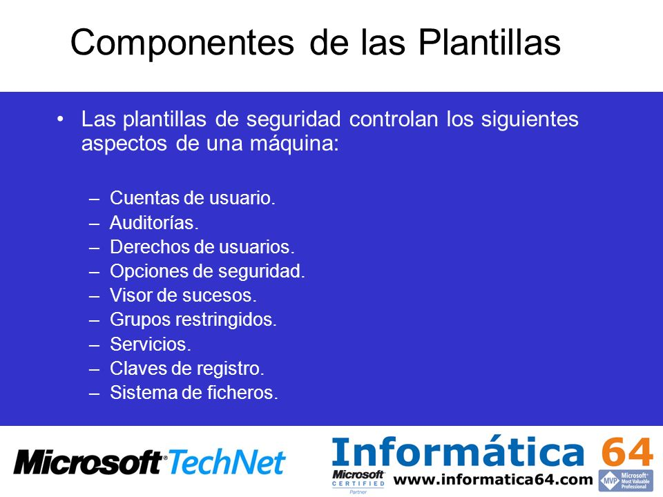 Componentes de las Plantillas Las plantillas de seguridad controlan los siguientes aspectos de una máquina: –Cuentas de usuario. –Auditorías. –Derecho
