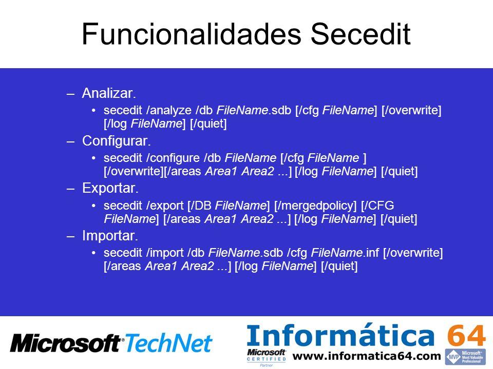 Funcionalidades Secedit –Analizar. secedit /analyze /db FileName.sdb [/cfg FileName] [/overwrite] [/log FileName] [/quiet] –Configurar. secedit /confi