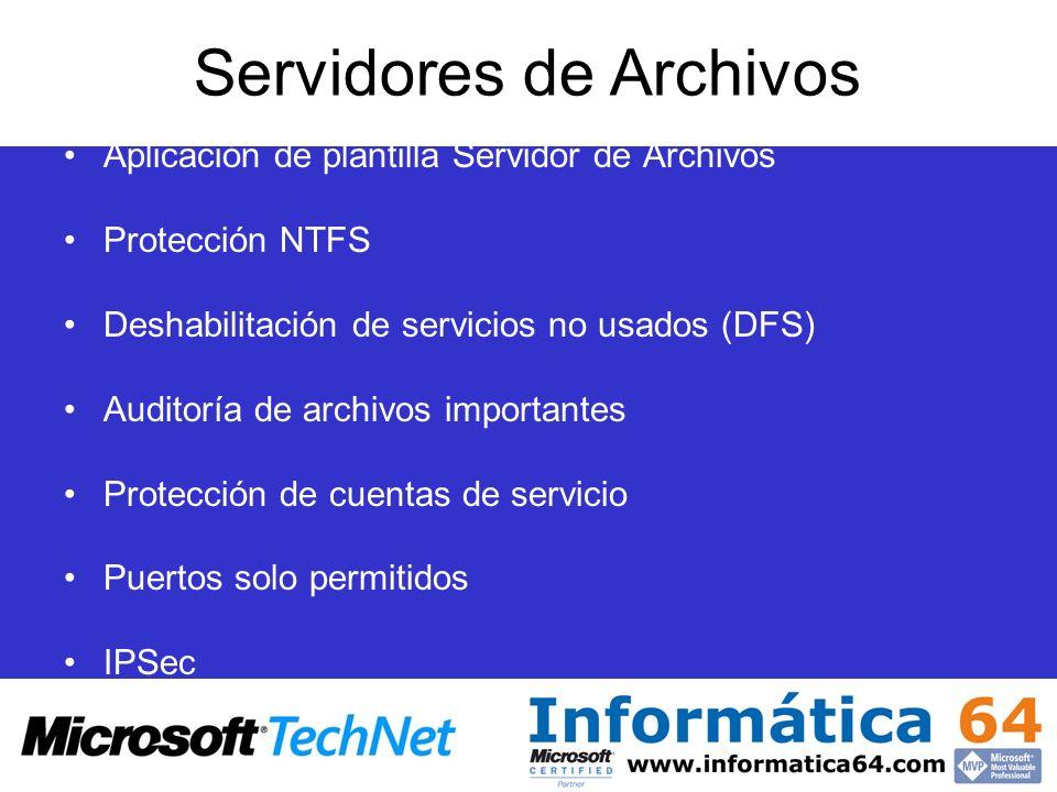 Servidores de Archivos Aplicación de plantilla Servidor de Archivos Protección NTFS Deshabilitación de servicios no usados (DFS) Auditoría de archivos