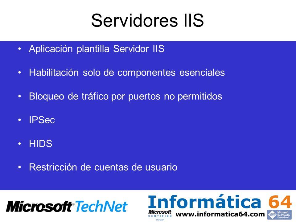 Servidores IIS Aplicación plantilla Servidor IIS Habilitación solo de componentes esenciales Bloqueo de tráfico por puertos no permitidos IPSec HIDS R