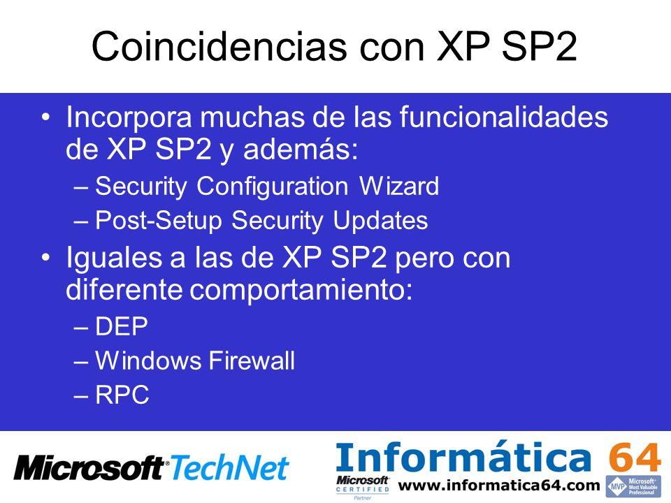 Coincidencias con XP SP2 Incorpora muchas de las funcionalidades de XP SP2 y además: –Security Configuration Wizard –Post-Setup Security Updates Igual